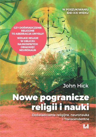 Okładka książki/ebooka Nowe pogranicze religii i nauki. Doświadczenie religijne, neuronauka i Transcendentne