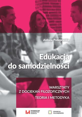 Okładka książki Edukacja do samodzielności. Warsztaty z dociekań filozoficznych. Teoria i metodyka