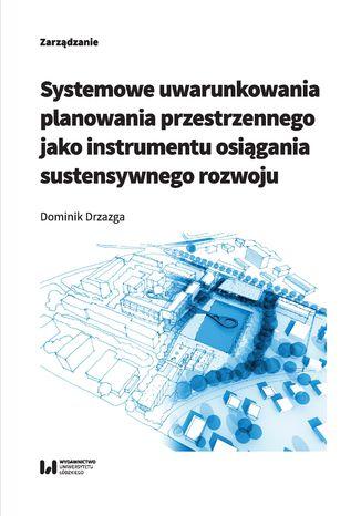 Okładka książki/ebooka Systemowe uwarunkowania planowania przestrzennego jako instrumentu osiągania sustensywnego rozwoju