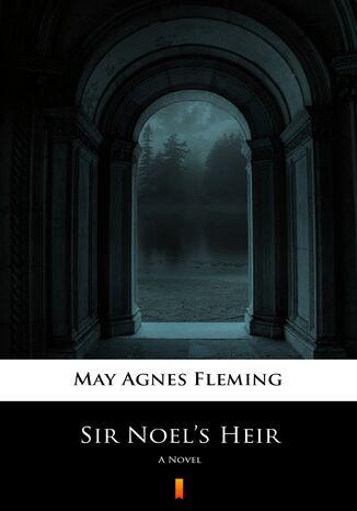 Okładka książki Sir Noels Heir. A Novel