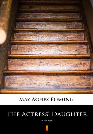 Okładka książki The Actress Daughter. A Novel