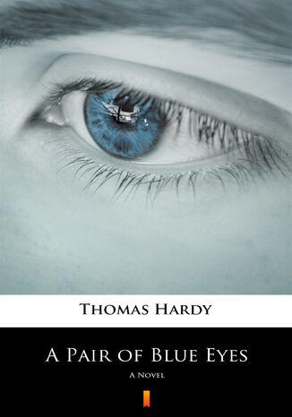 Okładka książki A Pair of Blue Eyes. A Novel
