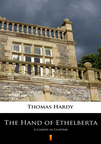 Okładka książki The Hand of Ethelberta. A Comedy in Chapters