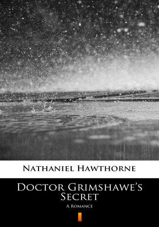 Okładka książki/ebooka Doctor Grimshawes Secret. A Romance