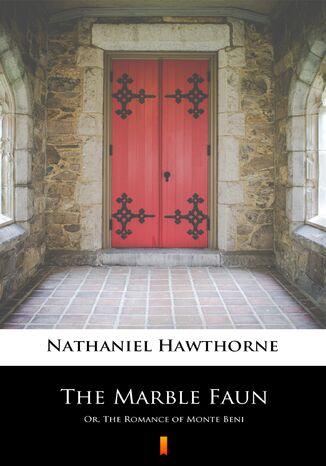 Okładka książki/ebooka The Marble Faun. Or, The Romance of Monte Beni