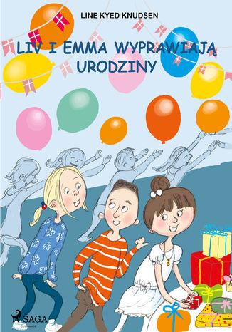 Okładka książki Liv i Emma: Liv i Emma wyprawiają urodziny