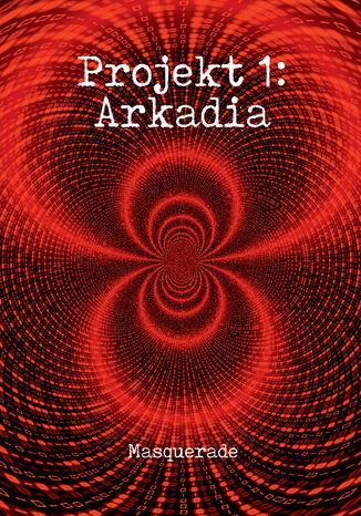 Okładka książki/ebooka Projekt 1: Arkadia