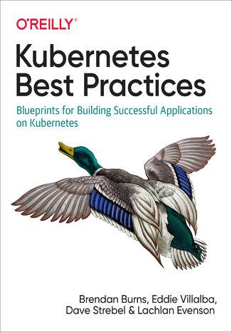 Okładka książki/ebooka Kubernetes Best Practices. Blueprints for Building Successful Applications on Kubernetes