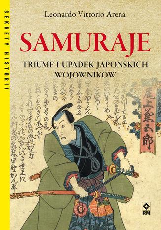 Okładka książki Samuraje. Triumf i upadek japońskich wojowników