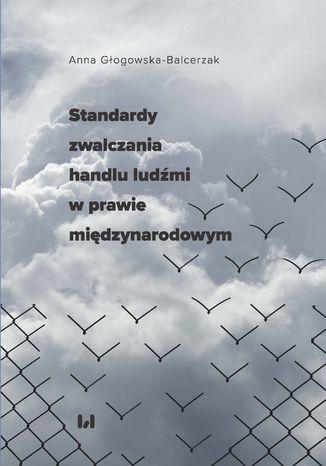 Okładka książki Standardy zwalczania handlu ludźmi w prawie międzynarodowym