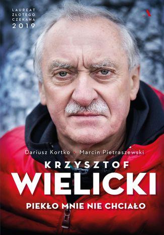Okładka książki  Krzysztof Wielicki. Piekło mnie nie chciało