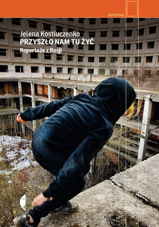 Okładka książki Przyszło nam tu żyć. Reportaże z Rosji