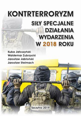 Okładka książki KONTRTERRORYZM SIŁY SPECJALNE, DZIAŁANIA WYDARZENIA W 2018 ROKU