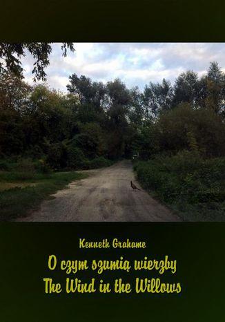 Okładka książki O czym szumią wierzby. The Wind in the Willows
