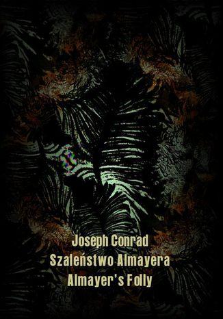 Okładka książki Szaleństwo Almayera. Almayers Folly