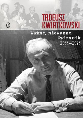 Okładka książki/ebooka Ważne, nieważne. Dziennik 1953-1973