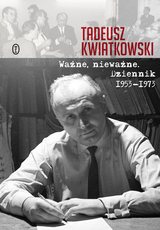 Okładka książki Ważne, nieważne. Dziennik 1953-1973