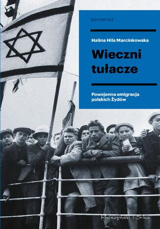 Okładka książki/ebooka Wieczni tułacze. Powojenna emigracja polskich Żydów