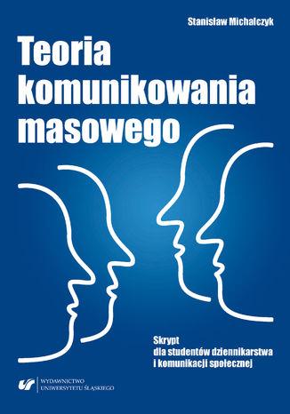 Okładka książki Teoria komunikowania masowego. Skrypt dla studentów dziennikarstwa i komunikacji społecznej