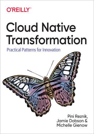 Okładka książki Cloud Native Transformation. Practical Patterns for Innovation