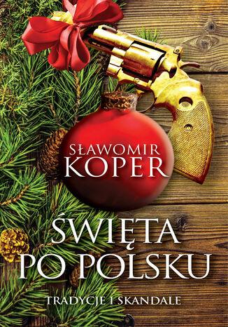 Okładka książki Święta po polsku. Tradycje i skandale