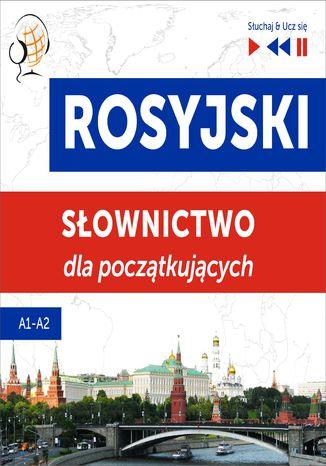 Okładka książki Rosyjski. Słownictwo dla początkujących  Słuchaj & Ucz się (Poziom A1  A2)