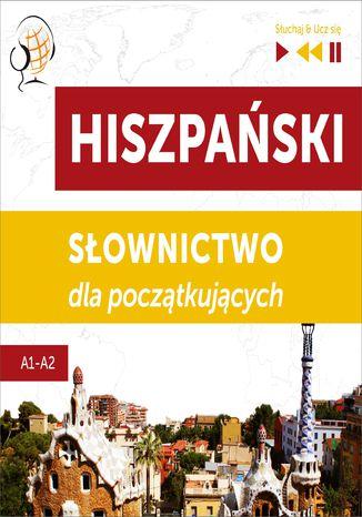 Okładka książki Hiszpański. Słownictwo dla początkujących  Słuchaj & Ucz się (Poziom A1  A2)
