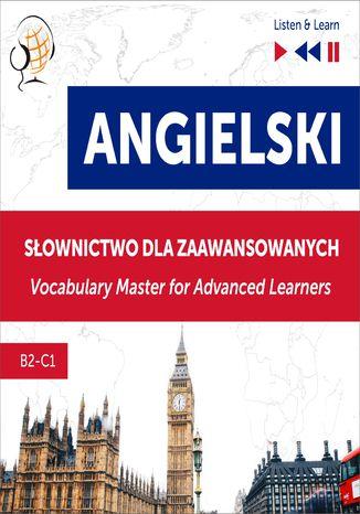 Okładka książki Angielski. Słownictwo dla zaawansowanych: English Vocabulary Master for Advanced Learners (Listen & Learn  Poziom B2-C1)