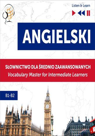 Okładka książki/ebooka Angielski. Słownictwo dla średnio zaawansowanych: English Vocabulary Master for Intermediate Learners (Listen & Learn  Poziom B1-B2)