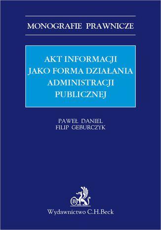 Okładka książki Akt informacji jako forma działania administracji publicznej