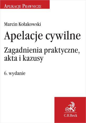Okładka książki/ebooka Apelacje cywilne. Zagadnienia praktyczne akta i kazusy. Wydanie 6