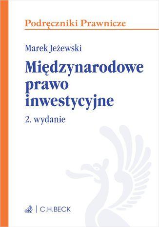 Okładka książki Międzynarodowe prawo inwestycyjne. Wydanie 2