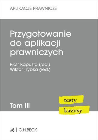 Okładka książki/ebooka Przygotowanie do aplikacji prawniczych. Testy i kazusy. Tom III. Wydanie 2