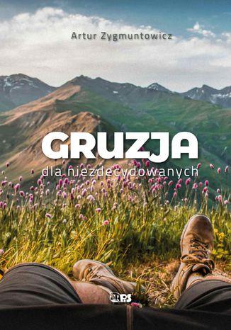 Okładka książki Gruzja dla niezdecydowanych