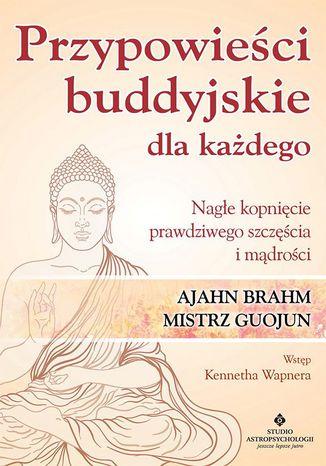 Okładka książki Przypowieści buddyjskie dla każdego. Nagłe kopnięcie prawdziwego szczęścia i mądrości