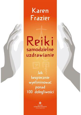 Okładka książki/ebooka Reiki - samodzielne uzdrawianie. Jak bezpiecznie wyeliminować ponad 100 dolegliwości