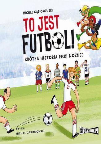 Okładka książki/ebooka To jest futbol! Krótka historia piłki nożnej