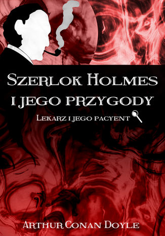 Okładka książki Szerlok Holmes i jego przygody. Lekarz i jego pacyent