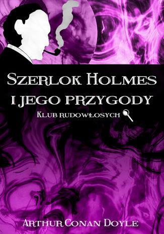 Okładka książki Szerlok Holmes i jego przygody. Klub rudowłosych