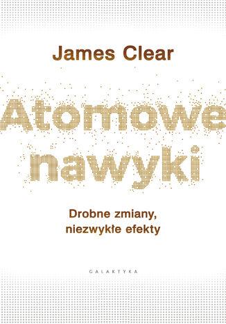 Okładka książki Atomowe nawyki. Drobne zmiany, niezwykłe efekty