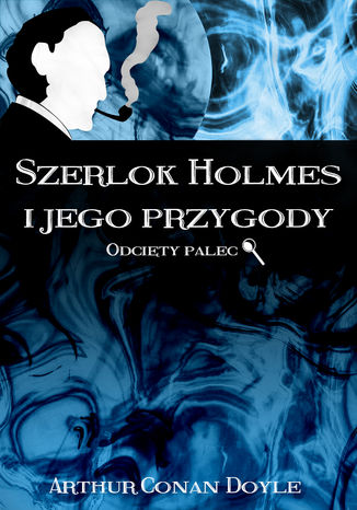 Okładka książki Szerlok Holmes i jego przygody. Odcięty palec