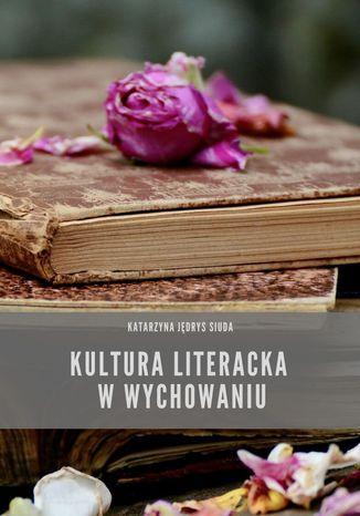 Okładka książki Kultura literacka wwychowaniu