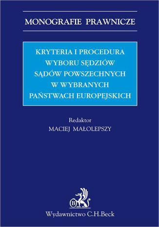 Okładka książki/ebooka Kryteria i procedura wyboru sędziów sądów powszechnych w wybranych państwach europejskich