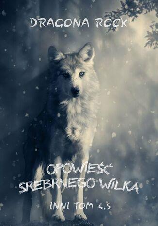 Okładka książki Opowieść Srebrnego Wilka