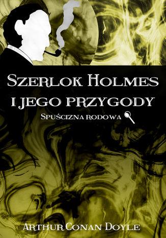 Okładka książki Szerlok Holmes i jego przygody. Spuścizna rodowa