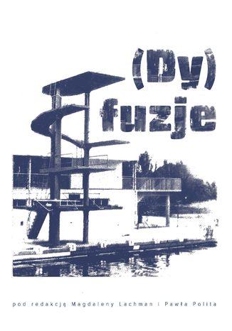 Okładka książki (Dy)fuzje. Związki literatury i sztuki w Polsce po 1945 roku