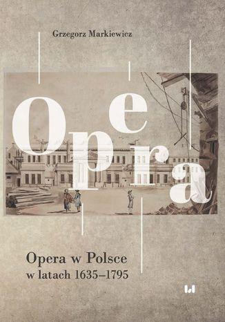 Okładka książki/ebooka Opera w Polsce w latach 1635-1795