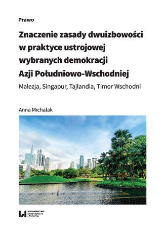Okładka książki Znaczenie zasady dwuizbowości w praktyce ustrojowej wybranych demokracji Azji Południowo-Wschodniej. Malezja, Singapur, Tajlandia, Timor Wschodni