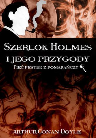 Okładka książki Szerlok Holmes i jego przygody. Pięć pestek z pomarańczy