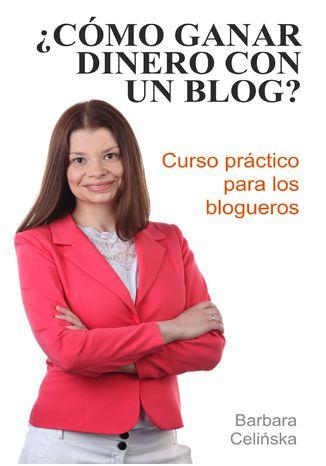 Okładka książki/ebooka ¿Cómo ganar dinero con un blog? Curso práctico para los blogueros